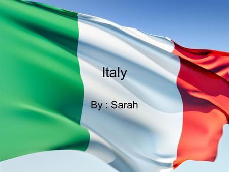 Italy By : Sarah. Italy Today Italy's business and culture make it an important country in Europe. Italy's food and scenery make it a popular place where.