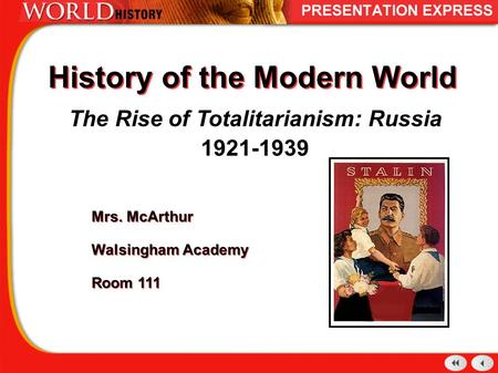 History of the Modern World The Rise of Totalitarianism: Russia 1921-1939 Mrs. McArthur Walsingham Academy Room 111 Mrs. McArthur Walsingham Academy Room.