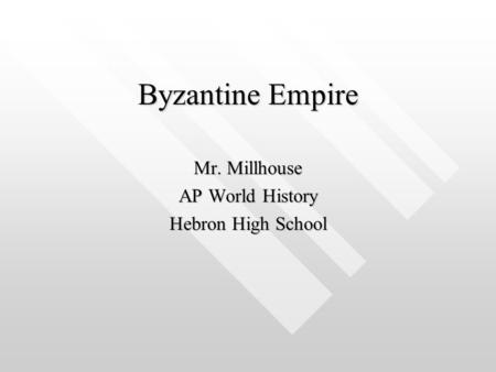 Byzantine Empire Mr. Millhouse AP World History Hebron High School.
