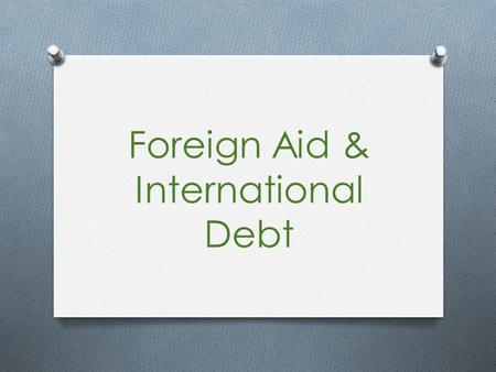 Foreign Aid & International Debt. Vocabulary to Know O World Bank: UN agency that provides _____________ & advice to developing nations to help advance.