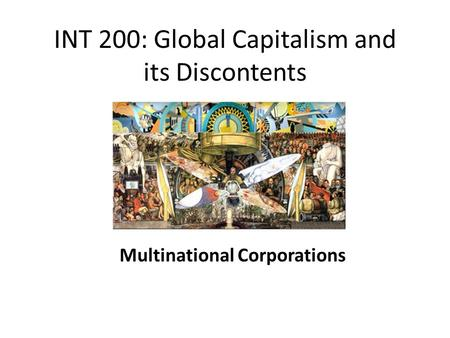 INT 200: Global Capitalism and its Discontents Multinational Corporations.