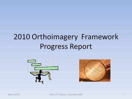 2010 Orthoimagery Framework Progress Report March 20091Ortho FIT Status - Sounhein 2009.