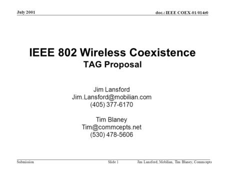 Doc.: IEEE COEX-01/014r0 Submission July 2001 Jim Lansford, Mobilian, Tim Blaney, CommceptsSlide 1 IEEE 802 Wireless Coexistence TAG Proposal Jim Lansford.