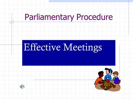 Parliamentary Procedure Effective Meetings. Planning a Problem-Solving Meeting Is the Job Beyond the Capacity of One Person? Are Individuals' Tasks Interdependent?