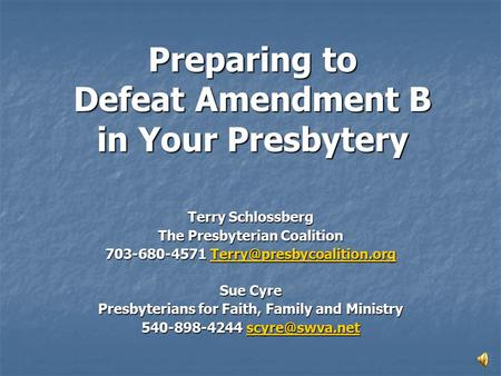 Preparing to Defeat Amendment B in Your Presbytery Terry Schlossberg The Presbyterian Coalition 703-680-4571