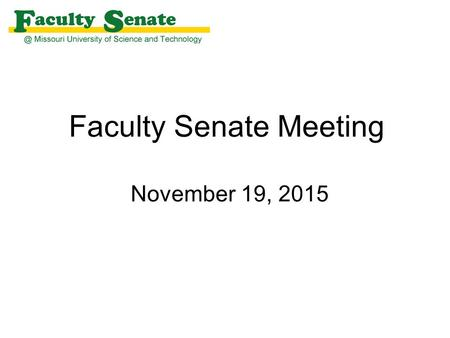 Faculty Senate Meeting November 19, 2015. Agenda I.Call to Order and Roll Call - M. Bruening, Secretary II.Proposed Amendment to the Faculty Bylaws (CRR.