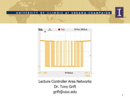 1 Lecture Controller Area Networks Dr. Tony Grift