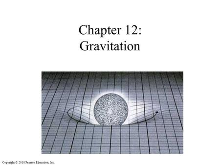 Copyright © 2010 Pearson Education, Inc. Chapter 12: Gravitation.