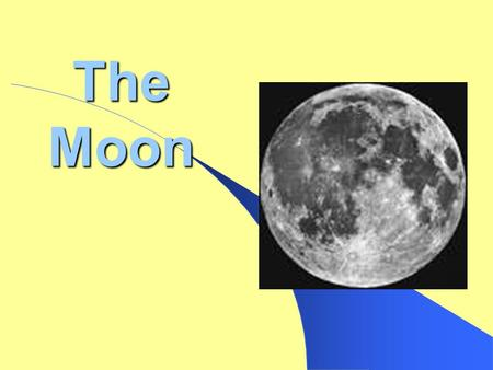 The Moon. What do we already know about the Moon?