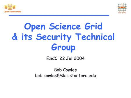 Open Science Grid & its Security Technical Group ESCC22 Jul 2004 Bob Cowles