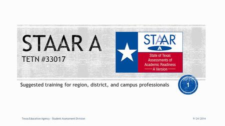 Suggested training for region, district, and campus professionals 9/24/2014Texas Education Agency – Student Assessment Division 1.