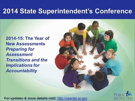 2014 State Superintendent's Conference For updates & more details visit:  2014-15: The Year of New Assessments Preparing for Assessment.