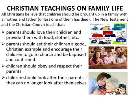 CHRISTIAN TEACHINGS ON FAMILY LIFE  parents should love their children and provide them with food, clothes, etc.  parents should set their children a.