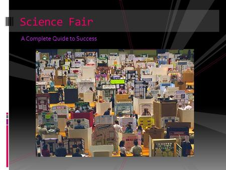A Complete Quide to Success Science Fair. How to Do a Science Fair Project.