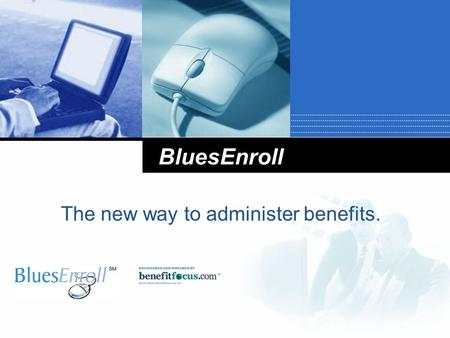 BluesEnroll The new way to administer benefits.. What is BluesEnroll?  BCBS' Electronic Enrollment and Eligibility System  Web-based – all you need.