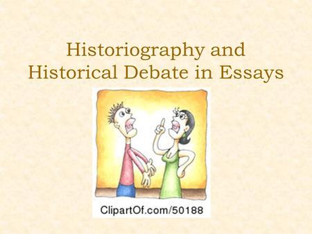 Historiography and Historical Debate in Essays. 8-10 marks The evidence is integrated into a sustained analysis. The argument is sustained and balanced,