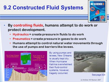 (c) McGraw Hill Ryerson 2007 9.2 Constructed Fluid Systems By controlling fluids, humans attempt to do work or protect development.  Hydraulics = create.