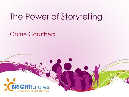 "The Power of Storytelling Carrie Caruthers. ""Storytelling is the most powerful way to put ideas into the world today."" --Robert McKee."