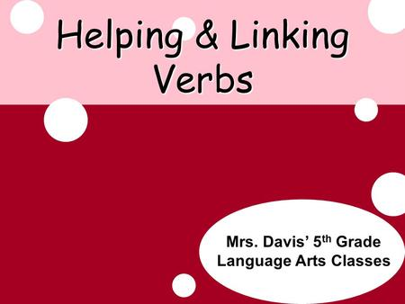 Update Mrs. Davis' 5 th Grade Language Arts Classes Helping & Linking Verbs.