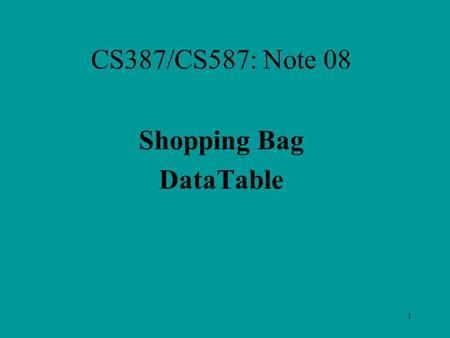 1 CS387/CS587: Note 08 Shopping Bag DataTable. 2 DataClass Public Shared Function NewShoppingBag() As Data.DataTable Dim bag As New Data.DataTable bag.Columns.Add(Product.
