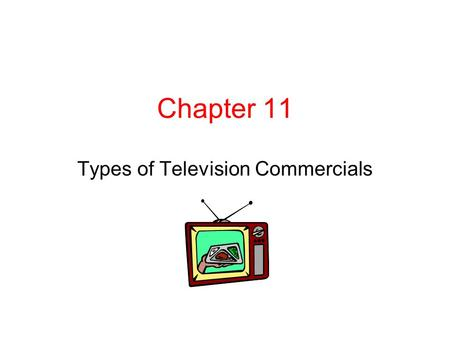 Chapter 11 Types of Television Commercials. Award-winning local TV spots Visualize what the spot will look like when it's on the air … use a storyboard.