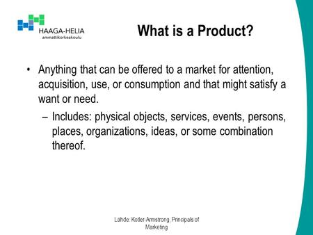 What is a Product? Anything that can be offered to a market for attention, acquisition, use, or consumption and that might satisfy a want or need. –Includes: