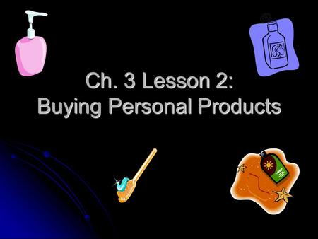 Ch. 3 Lesson 2: Buying Personal Products. BELL ACTIVITY Which product will you buy? Why? Which product will you buy? Why?(Toothpaste) A.B.C.