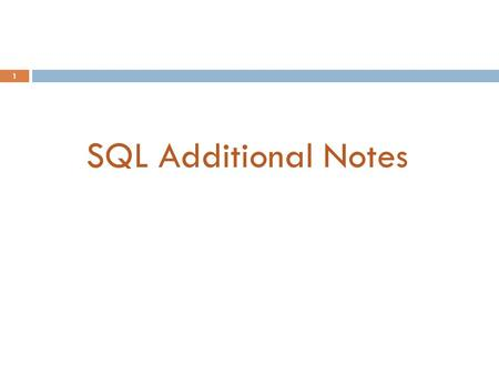 1 SQL Additional Notes. 2  1 Group and Aggregation*  2 Execution Order*  3 Join*  4 Find the maximum  5 Line Format SQL Additional Notes *partially.