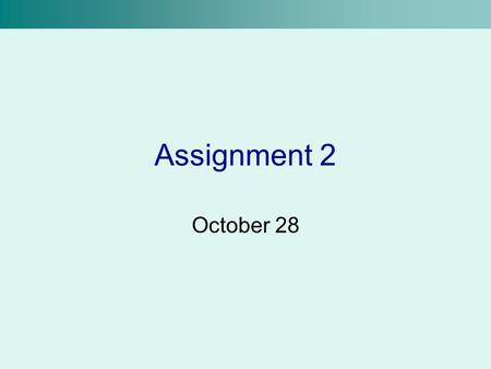 Assignment 2 October 28. Assignment 2 Is due in one week, November 4 Your assignment is considered submitted when: –You have sent the zipped file to the.