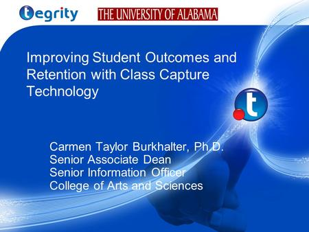Improving Student Outcomes and Retention with Class Capture Technology Carmen Taylor Burkhalter, Ph.D. Senior Associate Dean Senior Information Officer.