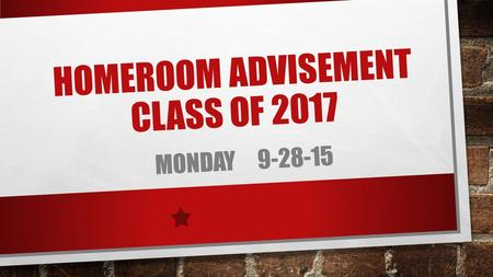 HOMEROOM ADVISEMENT CLASS OF 2017 MONDAY 9-28-15.