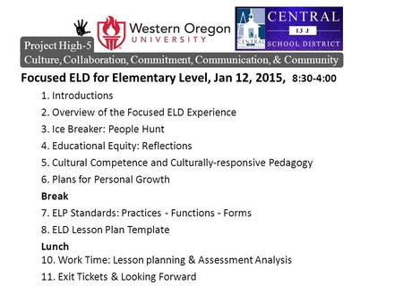 Focused ELD for Elementary Level, Jan 12, 2015, 8:30-4:00 1. Introductions 2. Overview of the Focused ELD Experience 3. Ice Breaker: People Hunt 4. Educational.