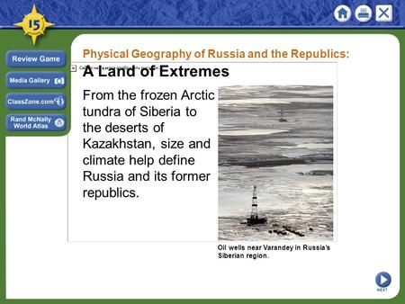 Physical Geography of Russia and the Republics: A Land of Extremes From the frozen Arctic tundra of Siberia to the deserts of Kazakhstan, size and climate.