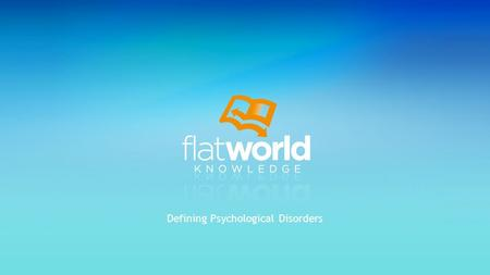 "Defining Psychological Disorders. Psychological Disorder: What Makes a Behavior ""Abnormal""? Anxiety and Dissociative Disorders: Fearing the World Around."