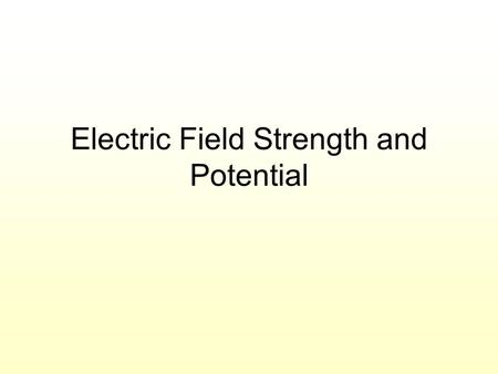 Electric Field Strength and Potential. Electric Fields When two charged objects are close to each other, they both experience forces The objects will.