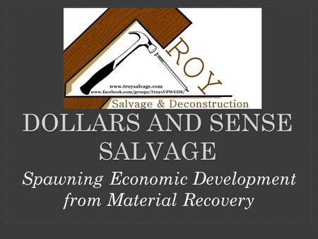DOLLARS AND SENSE SALVAGE Spawning Economic Development from Material Recovery.