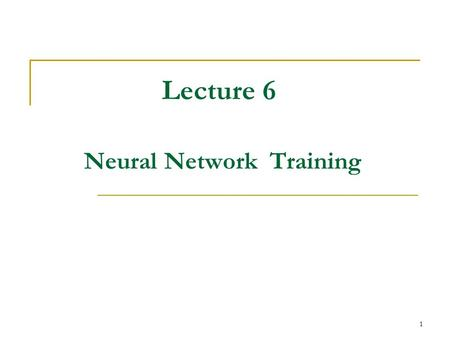 1 Lecture 6 Neural Network Training. 2 Neural Network Training Network training is basic to establishing the functional relationship between the inputs.