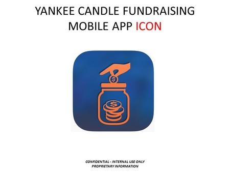 YANKEE CANDLE FUNDRAISING MOBILE APP ICON CONFIDENTIAL - INTERNAL USE ONLY PROPRIETARY INFORMATION.