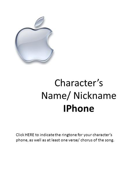 Character's Name/ Nickname IPhone Click HERE to indicate the ringtone for your character's phone, as well as at least one verse/ chorus of the song.