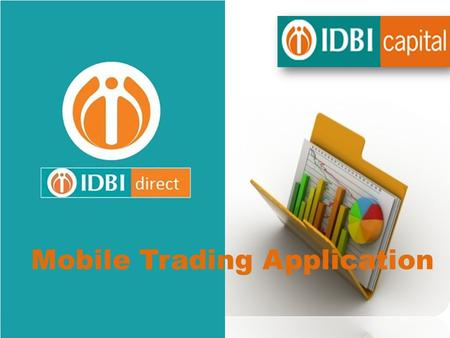 Mobile Trading Application. IDBI Direct on your Phone The IDBI direct icon on your mobile phone. …. Touch and hold here to access Markets on mobile.