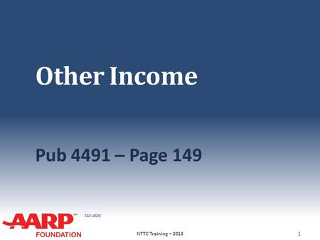 TAX-AIDE Other Income Pub 4491 – Page 149 NTTC Training – 2013 1.