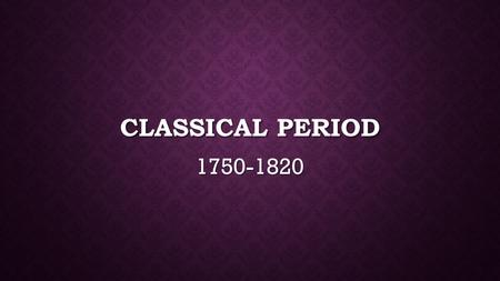 CLASSICAL PERIOD 1750-1820. WHAT IS THE CLASSICAL PERIOD? Classical refers to the art and architecture of ancient Greece and Rome. Classical refers to.