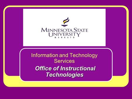 Information and Technology Services Office of Instructional Technologies.