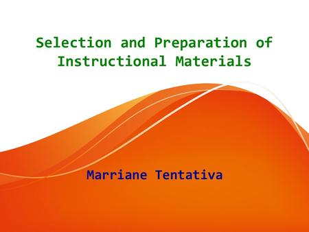Selection and Preparation of Instructional Materials Marriane Tentativa.