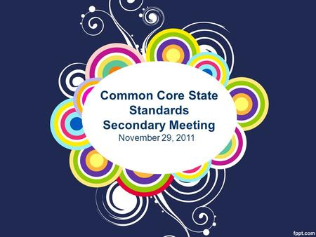 Common Core State Standards Secondary Meeting November 29, 2011.