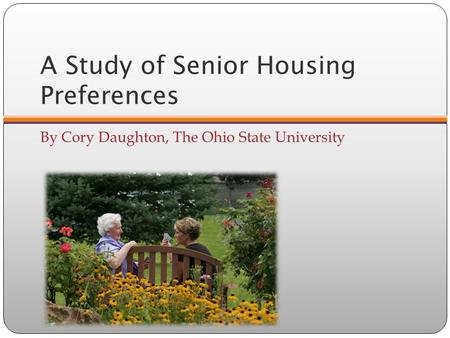 A Study of Senior Housing Preferences By Cory Daughton, The Ohio State University.