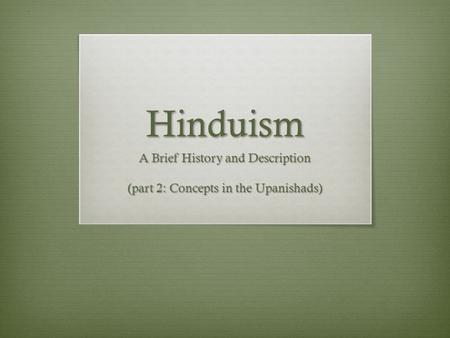 Hinduism A Brief History and Description (part 2: Concepts in the Upanishads)