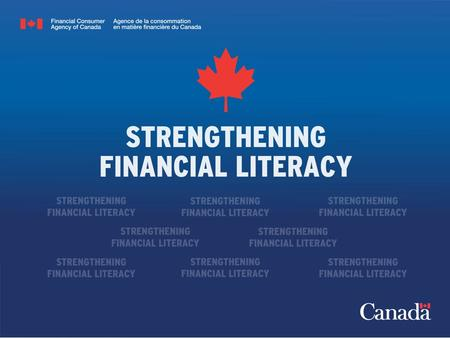 Canada's approach to financial literacy Jane Rooney Financial Literacy Leader Institute for Financial Literacy Annual Conference on Financial Education.