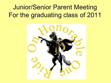 Junior/Senior Parent Meeting For the graduating class of 2011.