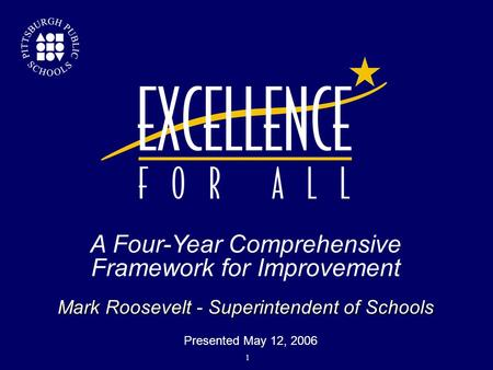 Mark Roosevelt - Superintendent of Schools A Four-Year Comprehensive Framework for Improvement  Presented May 12, 2006 1.